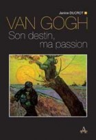 VAN GOGH – Son destin, ma passion - Editions Artena